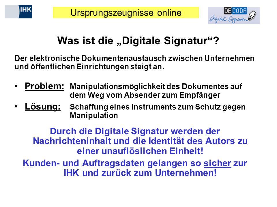Ursprungszeugnisse online Was ist die Digitale Signatur? Der elektronische Dokumentenaustausch zwischen Unternehmen und öffentlichen Einrichtungen ste