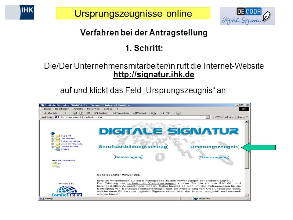 Ursprungszeugnisse online Verfahren bei der Antragstellung 1. Schritt: Die/Der Unternehmensmitarbeiter/in ruft die Internet-Website http://signatur.ih