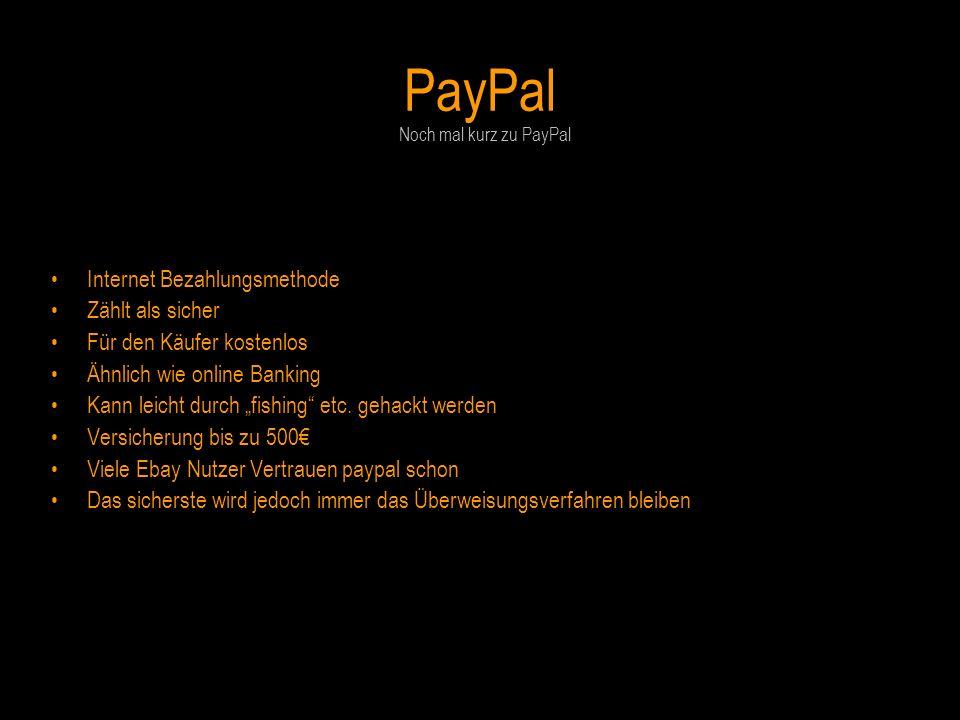 PayPal Internet Bezahlungsmethode Zählt als sicher Für den Käufer kostenlos Ähnlich wie online Banking Kann leicht durch fishing etc. gehackt werden V