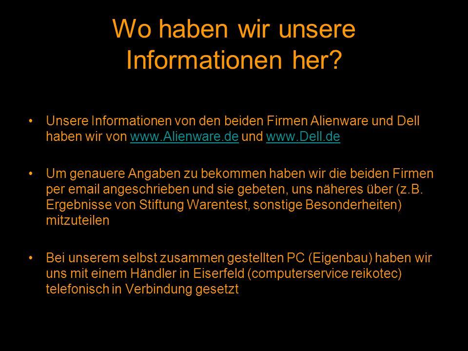 Wo haben wir unsere Informationen her? Unsere Informationen von den beiden Firmen Alienware und Dell haben wir von www.Alienware.de und www.Dell.dewww