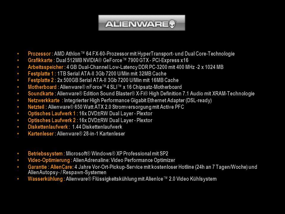 Prozessor : AMD Athlon 64 FX-60-Prozessor mit HyperTransport- und Dual Core-Technologie Grafikkarte : Dual 512MB NVIDIA® GeForce 7900 GTX - PCI-Expres
