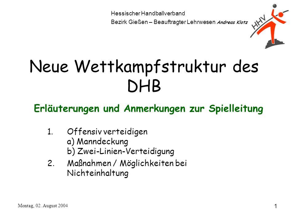 Hessischer Handballverband Bezirk Gießen – Beauftragter Lehrwesen Andreas Klotz Montag, 02. August 2004 1 Neue Wettkampfstruktur des DHB 1.Offensiv ve