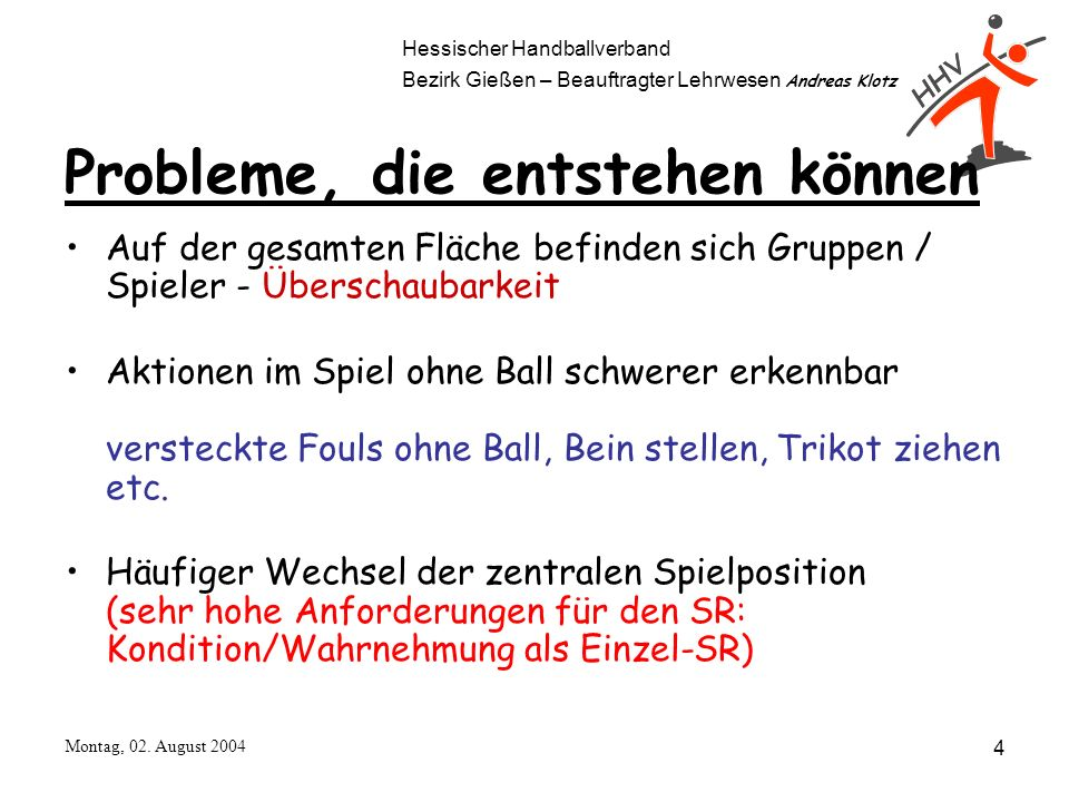 Hessischer Handballverband Bezirk Gießen – Beauftragter Lehrwesen Andreas Klotz Montag, 02. August 2004 4 Probleme, die entstehen können Auf der gesam