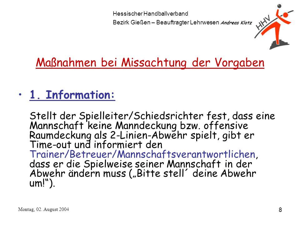 Hessischer Handballverband Bezirk Gießen – Beauftragter Lehrwesen Andreas Klotz Montag, 02. August 2004 8 Maßnahmen bei Missachtung der Vorgaben 1. In