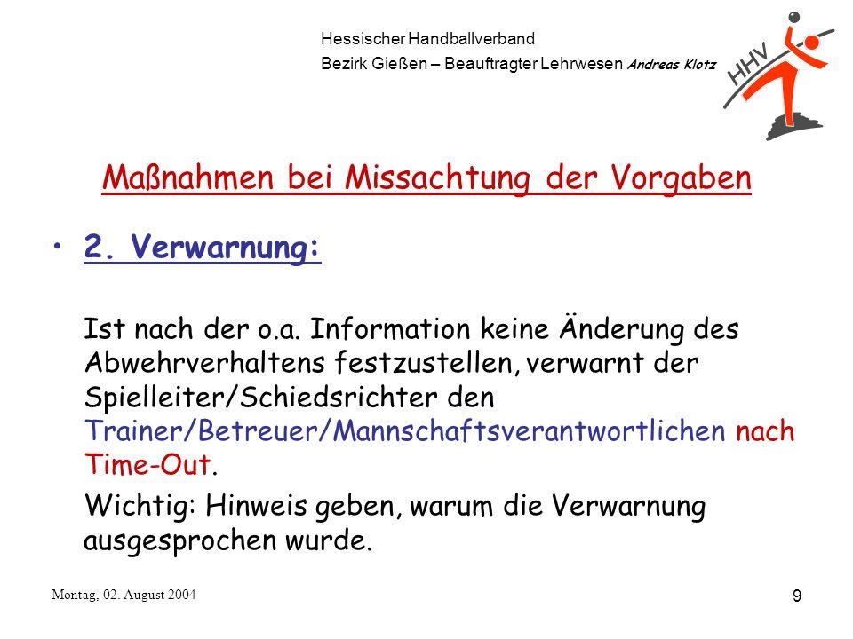 Hessischer Handballverband Bezirk Gießen – Beauftragter Lehrwesen Andreas Klotz Montag, 02. August 2004 9 2. Verwarnung: Ist nach der o.a. Information