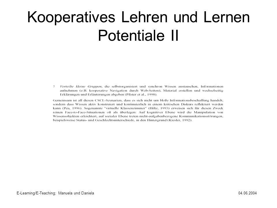 E-Learning/E-Teaching; Manuela und Daniela04.06.2004 Kooperatives Lehren und Lernen Potentiale II