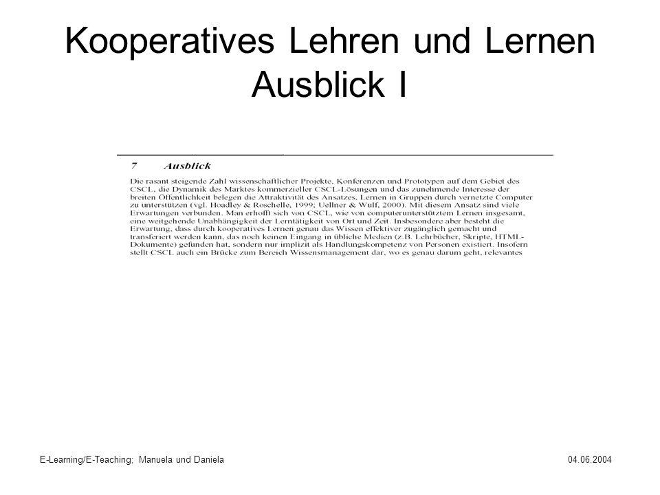 E-Learning/E-Teaching; Manuela und Daniela04.06.2004 Kooperatives Lehren und Lernen Ausblick I