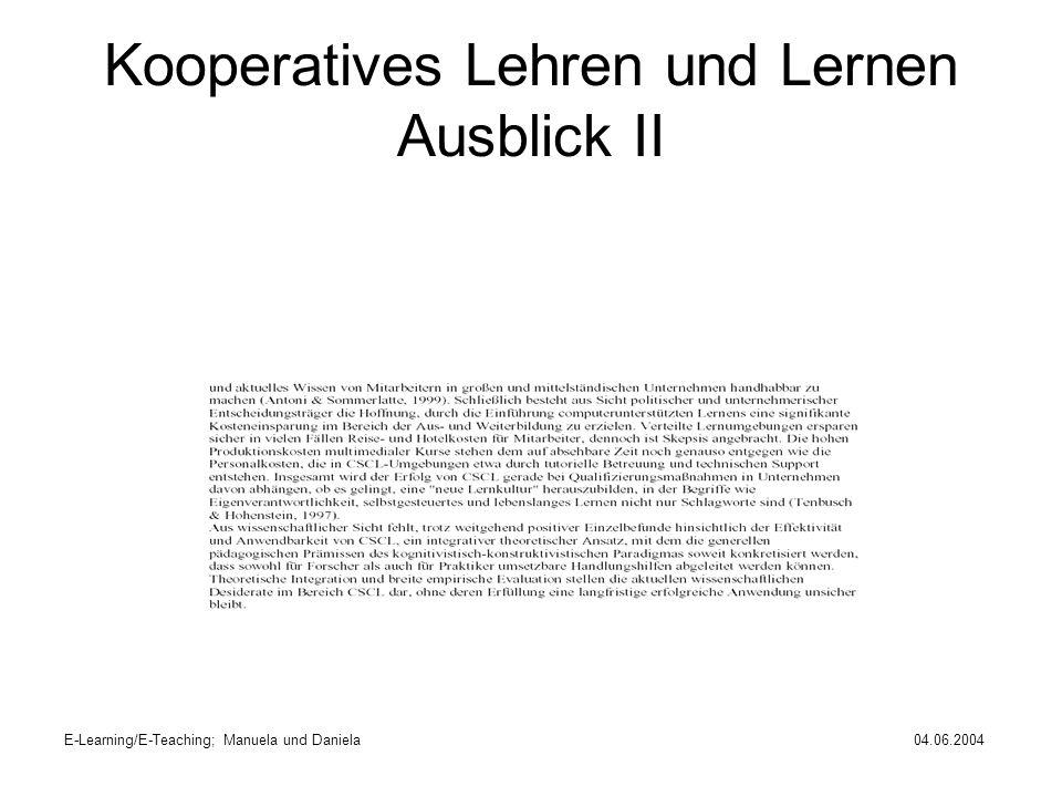 E-Learning/E-Teaching; Manuela und Daniela04.06.2004 Kooperatives Lehren und Lernen Ausblick II