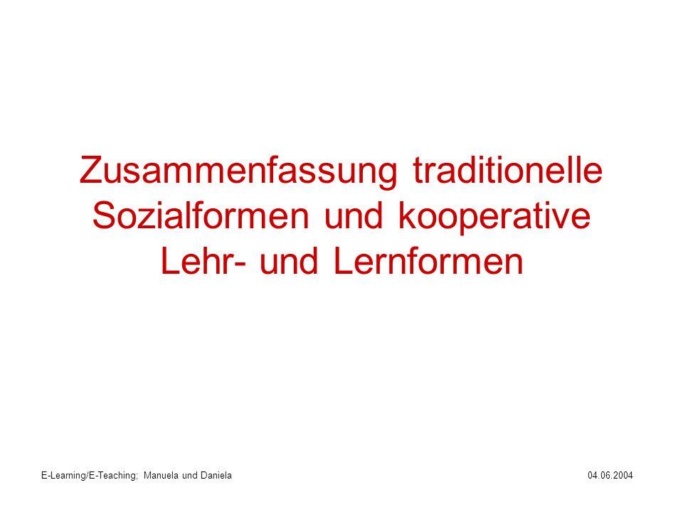 E-Learning/E-Teaching; Manuela und Daniela04.06.2004 Zusammenfassung traditionelle Sozialformen und kooperative Lehr- und Lernformen