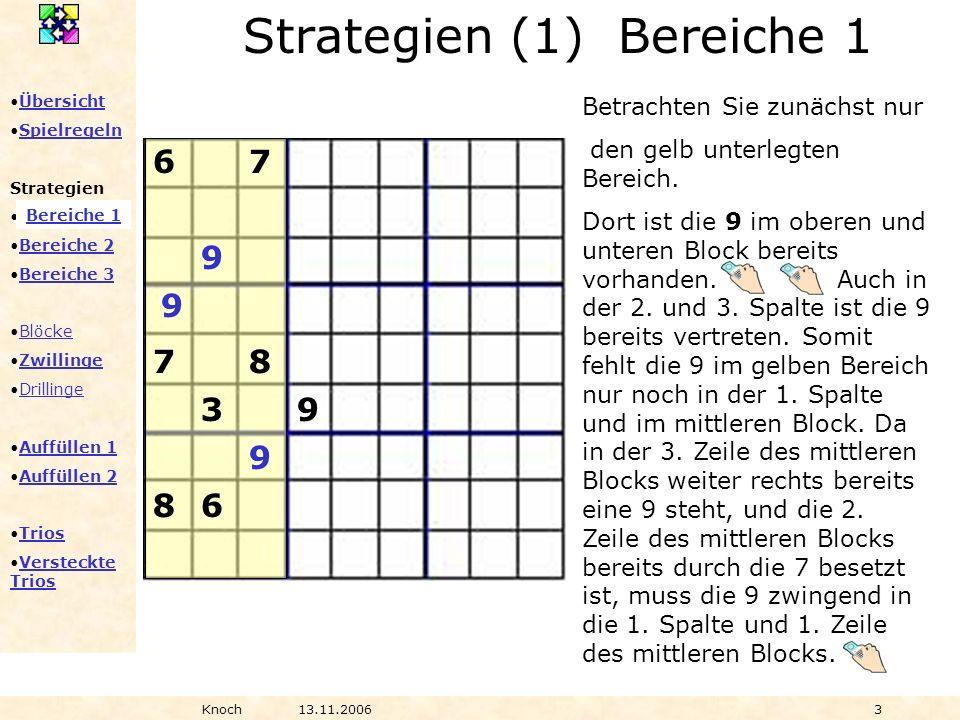 Übersicht Spielregeln Strategien Bereiche 1 Bereiche 2 Bereiche 3 Blöcke Zwillinge Drillinge Auffüllen 1 Auffüllen 2 Trios Versteckte TriosVersteckte Trios Knoch13.11.20063 Betrachten Sie zunächst nur den gelb unterlegten Bereich.