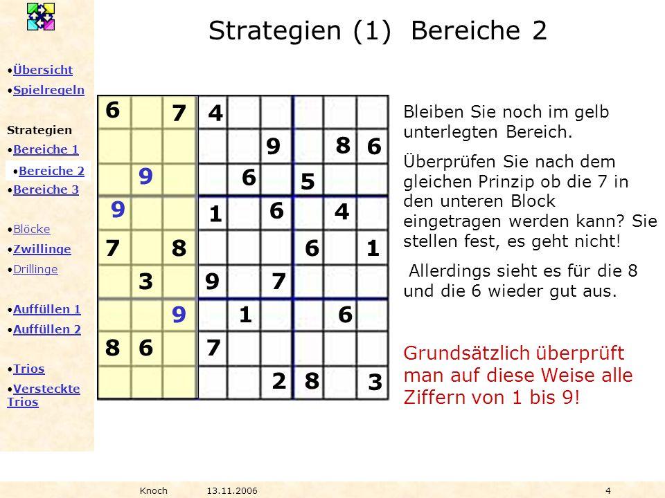 Übersicht Spielregeln Strategien Bereiche 1 Bereiche 2 Bereiche 3 Blöcke Zwillinge Drillinge Auffüllen 1 Auffüllen 2 Trios Versteckte TriosVersteckte Trios Knoch13.11.20064 Bleiben Sie noch im gelb unterlegten Bereich.