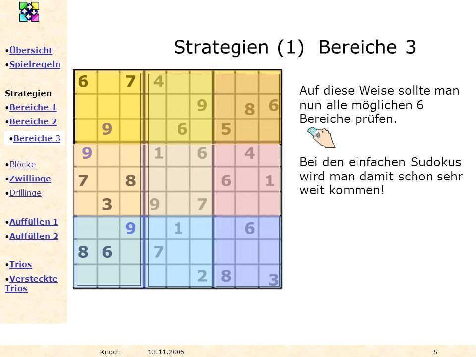Übersicht Spielregeln Strategien Bereiche 1 Bereiche 2 Bereiche 3 Blöcke Zwillinge Drillinge Auffüllen 1 Auffüllen 2 Trios Versteckte TriosVersteckte Trios Knoch13.11.20065 Auf diese Weise sollte man nun alle möglichen 6 Bereiche prüfen.