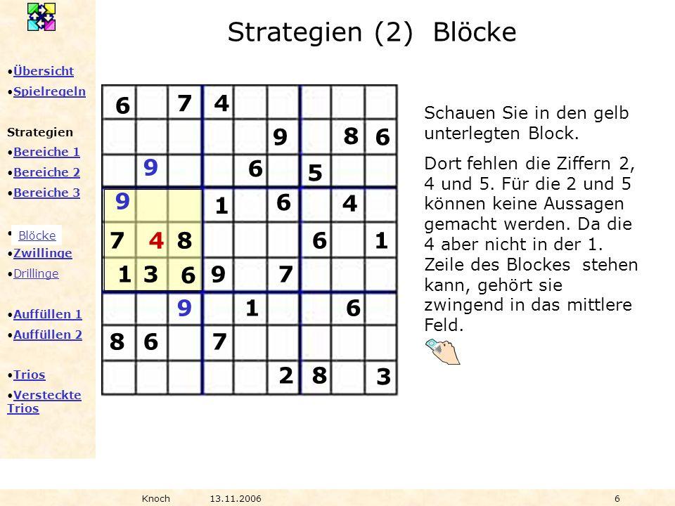 Übersicht Spielregeln Strategien Bereiche 1 Bereiche 2 Bereiche 3 Blöcke Zwillinge Drillinge Auffüllen 1 Auffüllen 2 Trios Versteckte TriosVersteckte Trios Knoch13.11.20066 Schauen Sie in den gelb unterlegten Block.