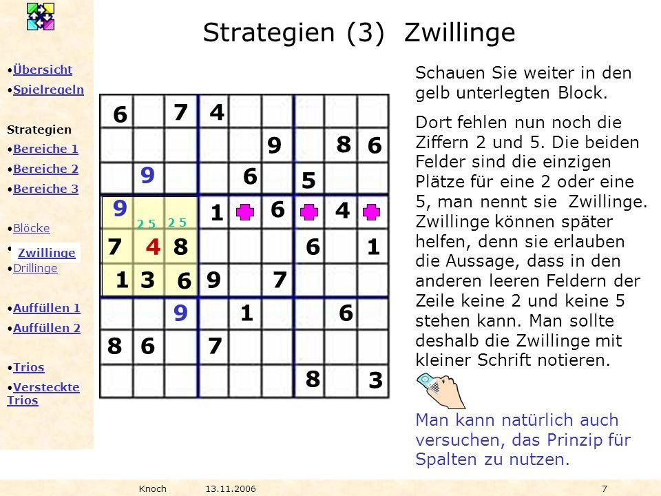 Übersicht Spielregeln Strategien Bereiche 1 Bereiche 2 Bereiche 3 Blöcke Zwillinge Drillinge Auffüllen 1 Auffüllen 2 Trios Versteckte TriosVersteckte Trios Knoch13.11.20067 Schauen Sie weiter in den gelb unterlegten Block.