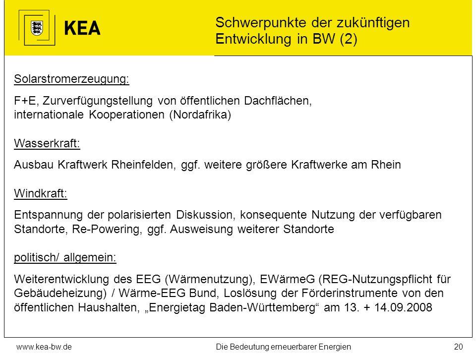 www.kea-bw.deDie Bedeutung erneuerbarer Energien19 Schwerpunkte der zukünftigen Entwicklung in BW (1) Biomasse: Förderung der Wärmeerzeugung aus natur
