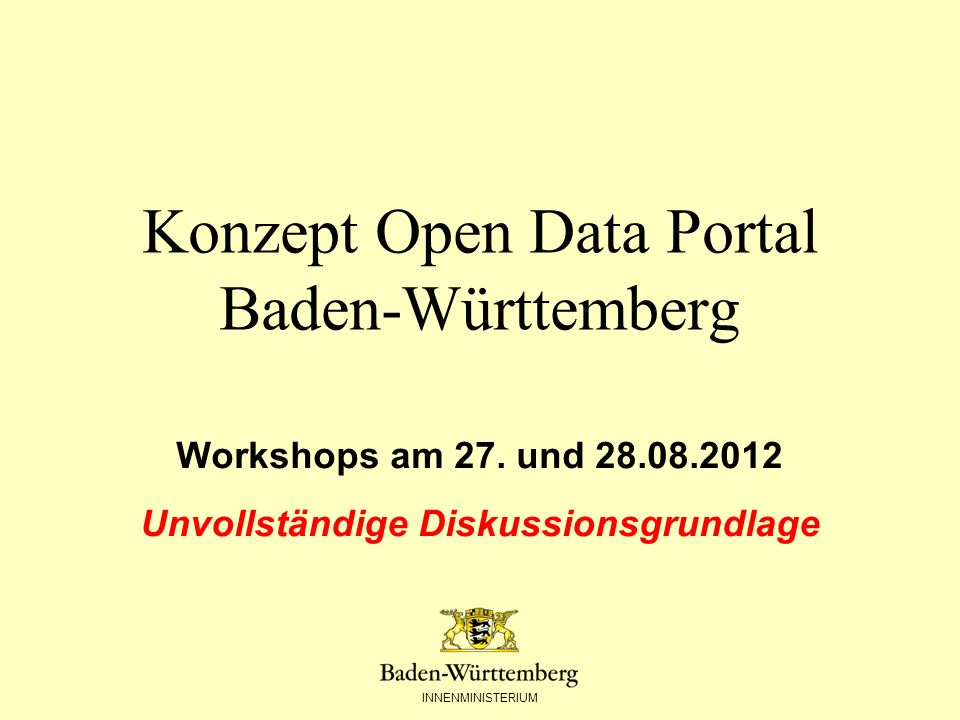 INNENMINISTERIUM Folie 2 Ziele der Workshops Weiterführung der bisherigen Entwicklungen im Bereich Open Data Gegenseitiger Wissenstransfer Erarbeitung und Diskussion der Grundlagen für ein von allen Beteiligten getragenes Konzept zu einem Open Data Portal BW