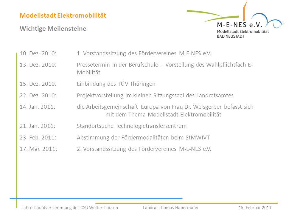 Modellstadt Elektromobilität Wichtige Meilensteine 10. Dez. 2010:1. Vorstandssitzung des Fördervereines M-E-NES e.V. 13. Dez. 2010:Pressetermin in der