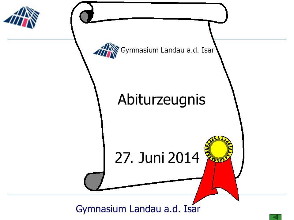 Gymnasium Landau a.d. Isar Abiturzeugnis 27. Juni 2014 Gymnasium Landau a.d. Isar