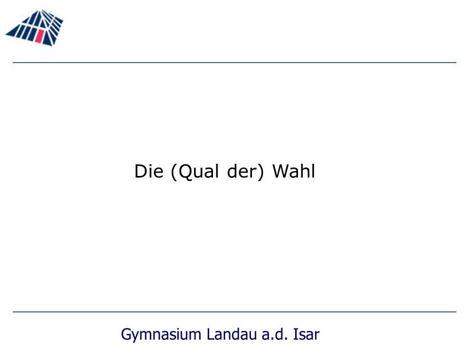 Gymnasium Landau a.d. Isar Die (Qual der) Wahl