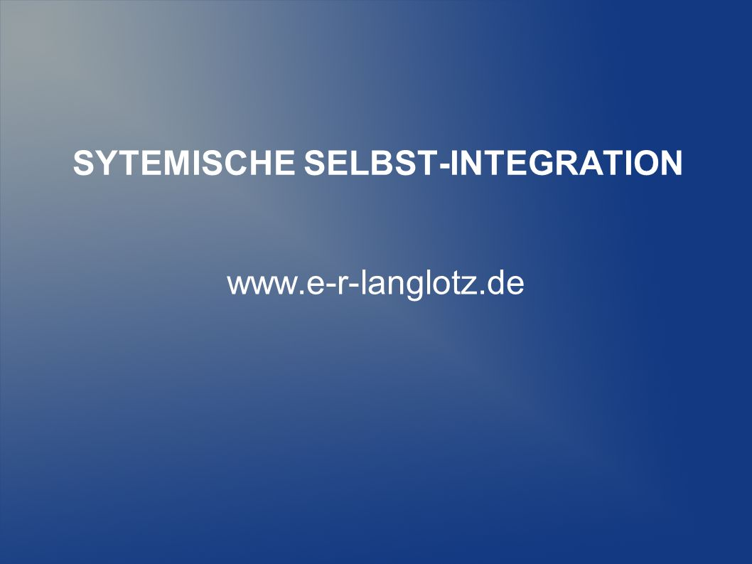 SYTEMISCHE SELBST-INTEGRATION www.e-r-langlotz.de