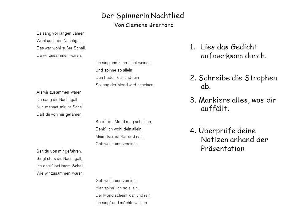 Der Spinnerin Nachtlied Von Clemens Brentano Es sang vor langen Jahren Wohl auch die Nachtigall, Das war wohl süßer Schall, Da wir zusammen waren. Ich