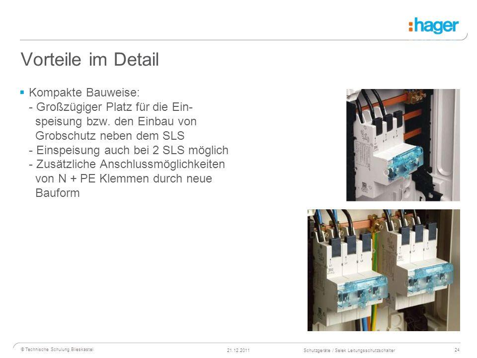 24 © Technische Schulung Blieskastel Schutzgeräte / Selek Leitungsschutzschalter21.12.2011 Vorteile im Detail Kompakte Bauweise: - Großzügiger Platz für die Ein- speisung bzw.
