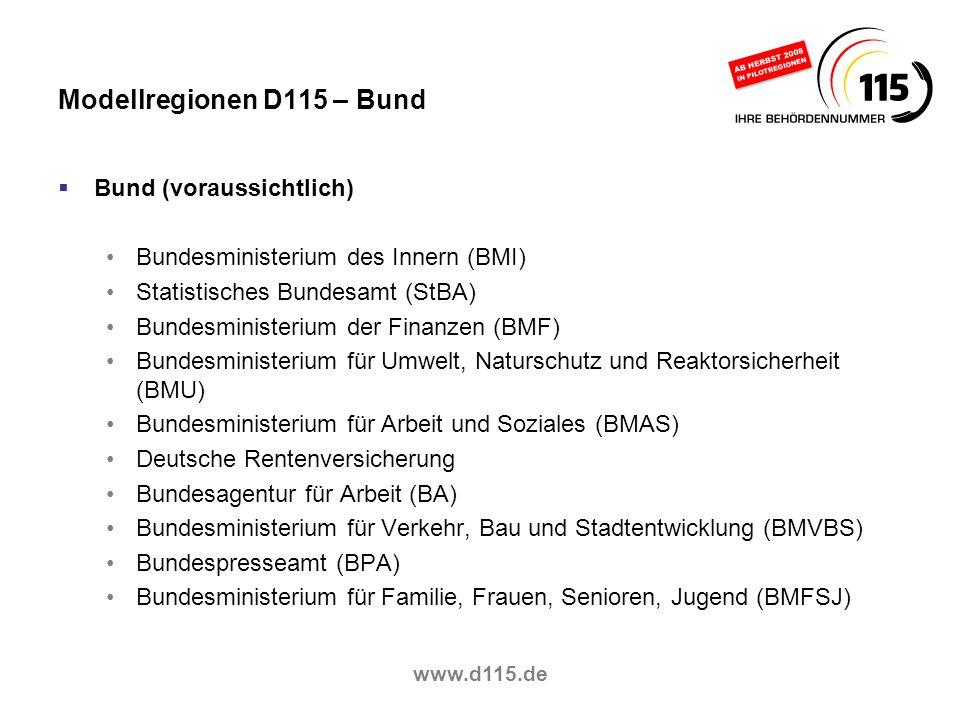 www.d115.de Modellregionen D115 – Bund Bund (voraussichtlich) Bundesministerium des Innern (BMI) Statistisches Bundesamt (StBA) Bundesministerium der