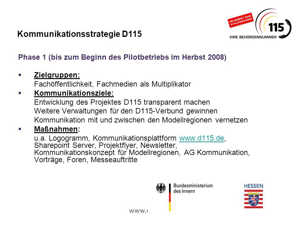 www.d115.de Phase 1 (bis zum Beginn des Pilotbetriebs im Herbst 2008) Zielgruppen: Fachöffentlichkeit, Fachmedien als Multiplikator Kommunikationsziel