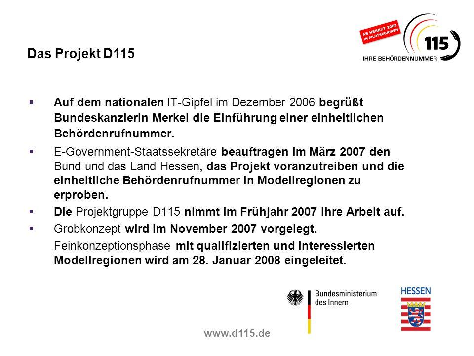 www.d115.de Auf dem nationalen IT-Gipfel im Dezember 2006 begrüßt Bundeskanzlerin Merkel die Einführung einer einheitlichen Behördenrufnummer. E-Gover