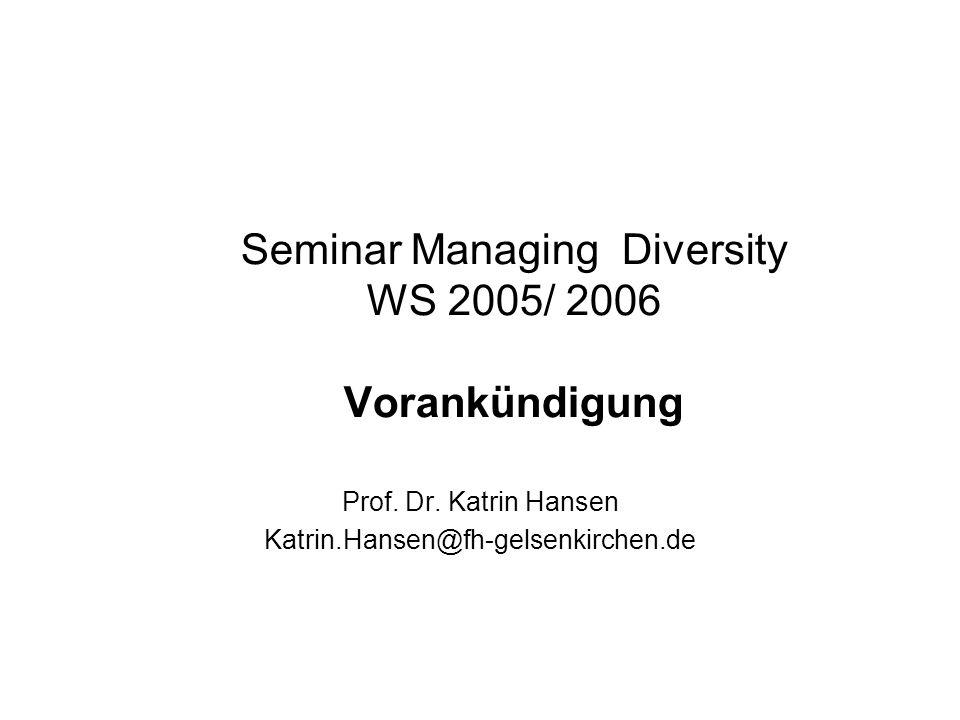 Seminar Managing Diversity WS 2005/ 2006 Vorankündigung Prof. Dr. Katrin Hansen Katrin.Hansen@fh-gelsenkirchen.de