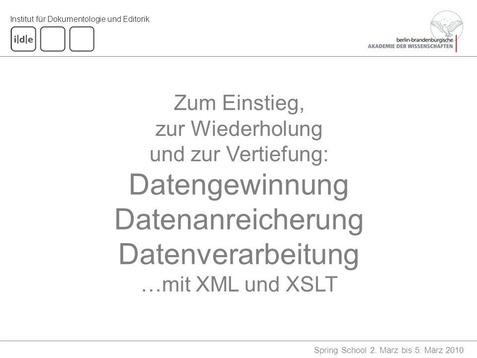 Institut für Dokumentologie und Editorik Spring School 2. März bis 5. März 2010 Zum Einstieg, zur Wiederholung und zur Vertiefung: Datengewinnung Date