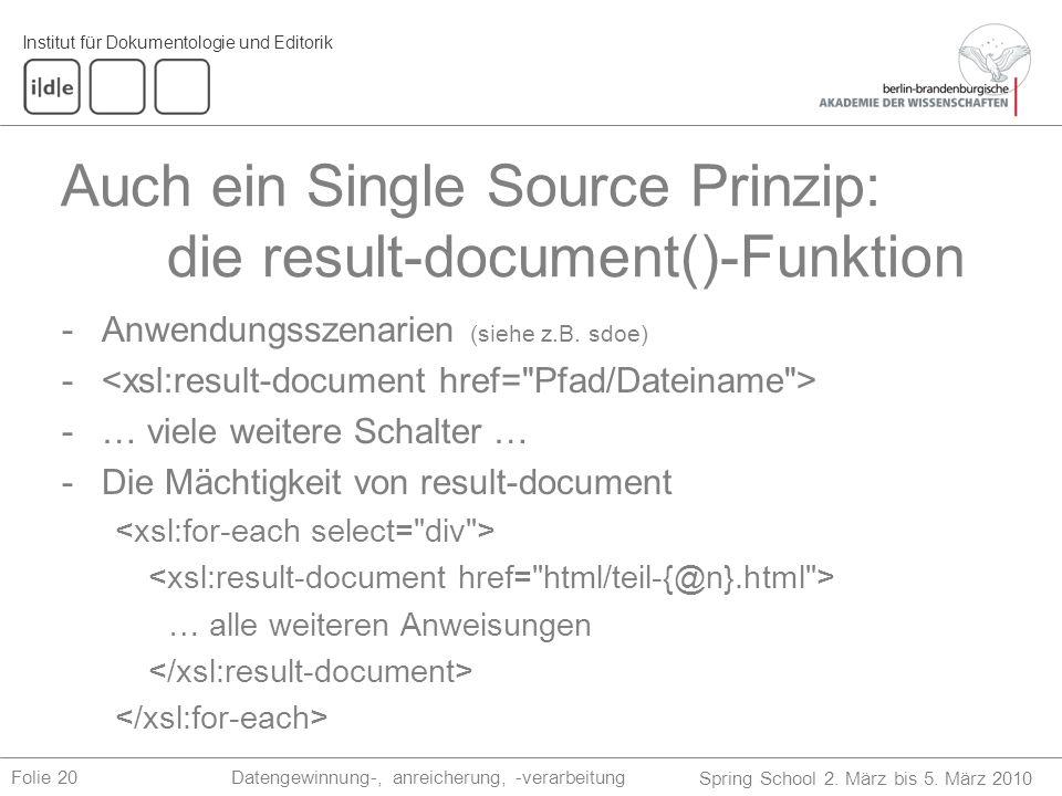 Institut für Dokumentologie und Editorik Spring School 2. März bis 5. März 2010 Datengewinnung-, anreicherung, -verarbeitungFolie 20 Auch ein Single S