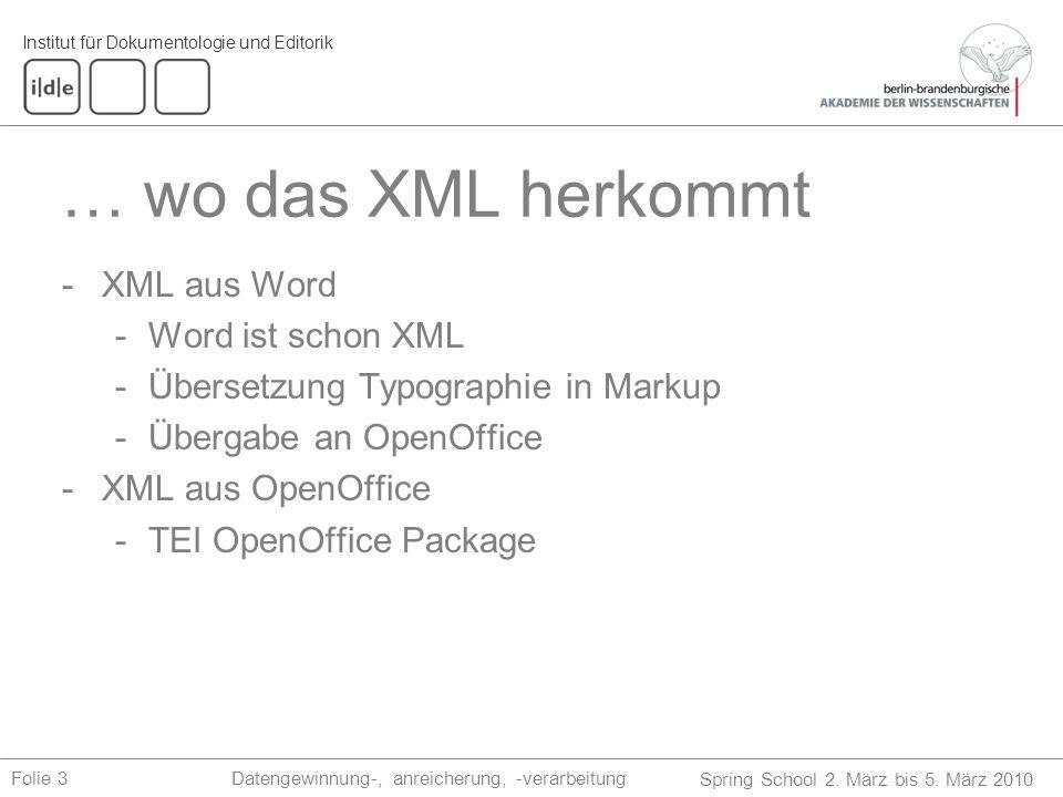 Institut für Dokumentologie und Editorik Spring School 2. März bis 5. März 2010 Datengewinnung-, anreicherung, -verarbeitungFolie 3 … wo das XML herko