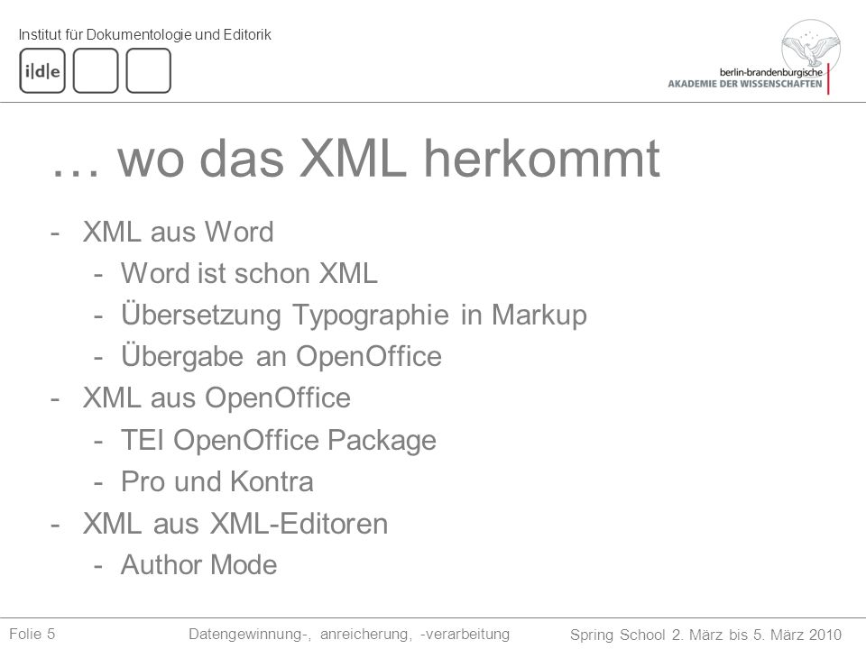 Institut für Dokumentologie und Editorik Spring School 2. März bis 5. März 2010 Datengewinnung-, anreicherung, -verarbeitungFolie 5 … wo das XML herko