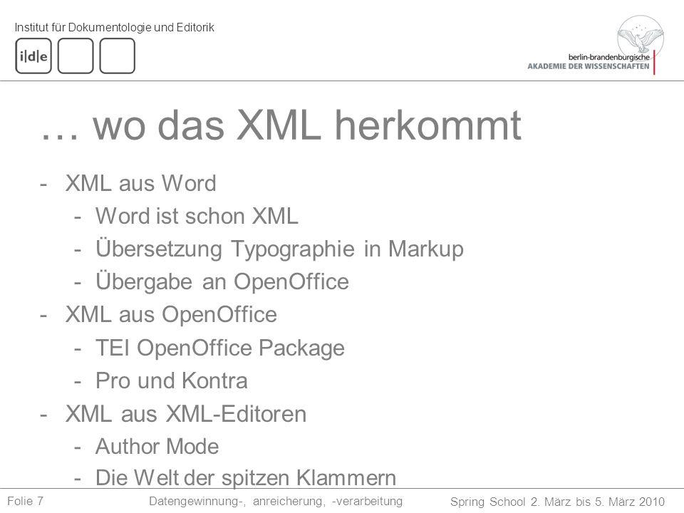 Institut für Dokumentologie und Editorik Spring School 2. März bis 5. März 2010 Datengewinnung-, anreicherung, -verarbeitungFolie 7 … wo das XML herko