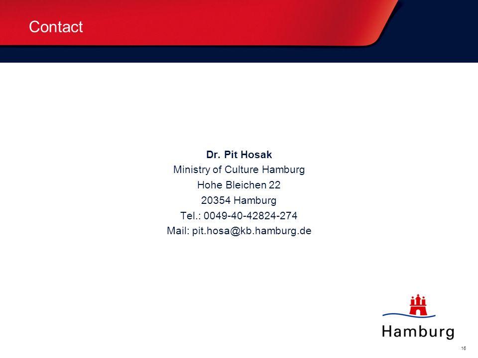 Oberthema... (weiß) Bitte überschreiben. Unterthema... (blau) Bitte überschreiben. 16 Contact Dr. Pit Hosak Ministry of Culture Hamburg Hohe Bleichen