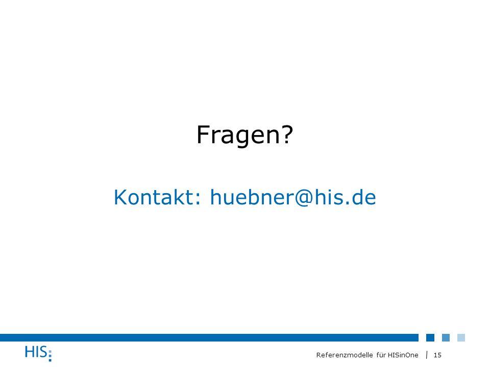 15 Referenzmodelle für HISinOne Fragen Kontakt: huebner@his.de