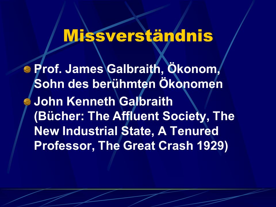 Missverständnis Prof. James Galbraith, Ökonom, Sohn des berühmten Ökonomen John Kenneth Galbraith (Bücher: The Affluent Society, The New Industrial St