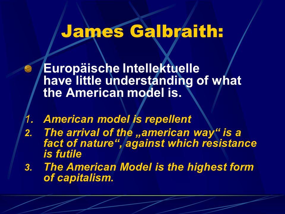 James Galbraith: Europäische Intellektuelle have little understanding of what the American model is. 1.American model is repellent 2. The arrival of t
