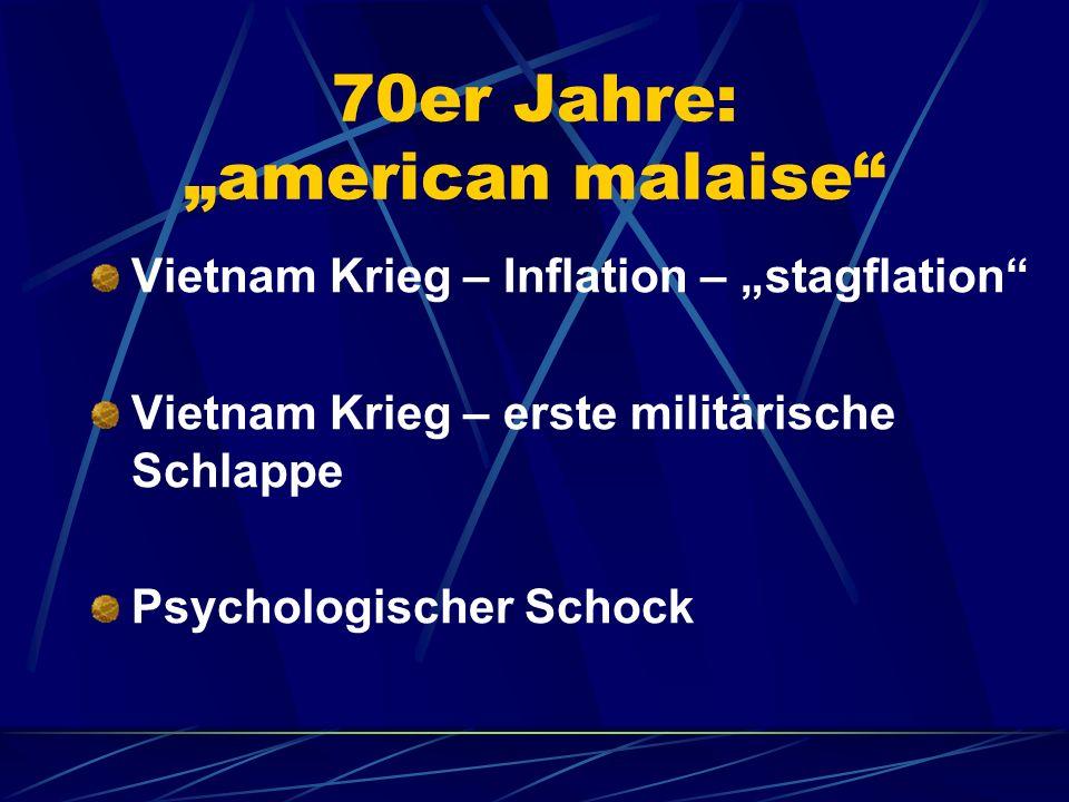 70er Jahre: american malaise Vietnam Krieg – Inflation – stagflation Vietnam Krieg – erste militärische Schlappe Psychologischer Schock