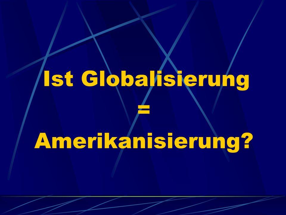 Ist Globalisierung = Amerikanisierung?