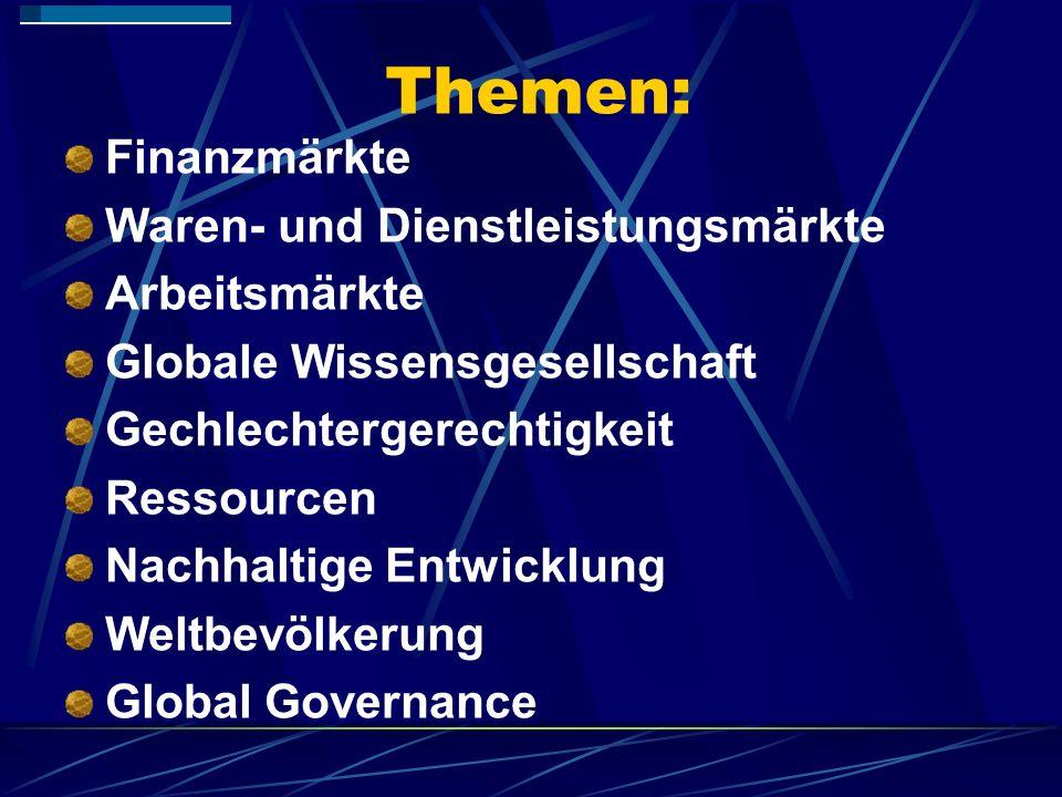 Themen: Finanzmärkte Waren- und Dienstleistungsmärkte Arbeitsmärkte Globale Wissensgesellschaft Gechlechtergerechtigkeit Ressourcen Nachhaltige Entwic
