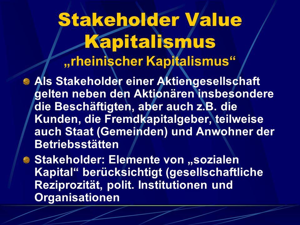 Stakeholder Value Kapitalismus rheinischer Kapitalismus Als Stakeholder einer Aktiengesellschaft gelten neben den Aktionären insbesondere die Beschäft