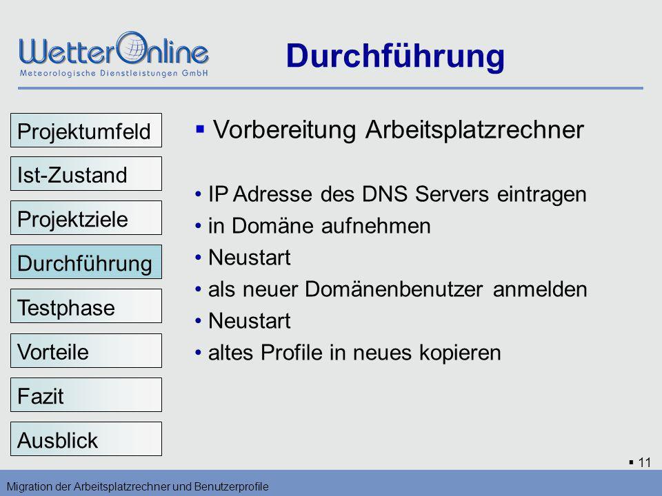 11 Durchführung Migration der Arbeitsplatzrechner und Benutzerprofile Vorteile Testphase Fazit Ausblick Vorbereitung Arbeitsplatzrechner IP Adresse de