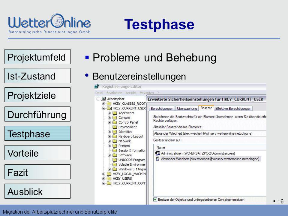 16 Testphase Migration der Arbeitsplatzrechner und Benutzerprofile Vorteile Fazit Ausblick Probleme und Behebung Benutzereinstellungen Testphase Proje