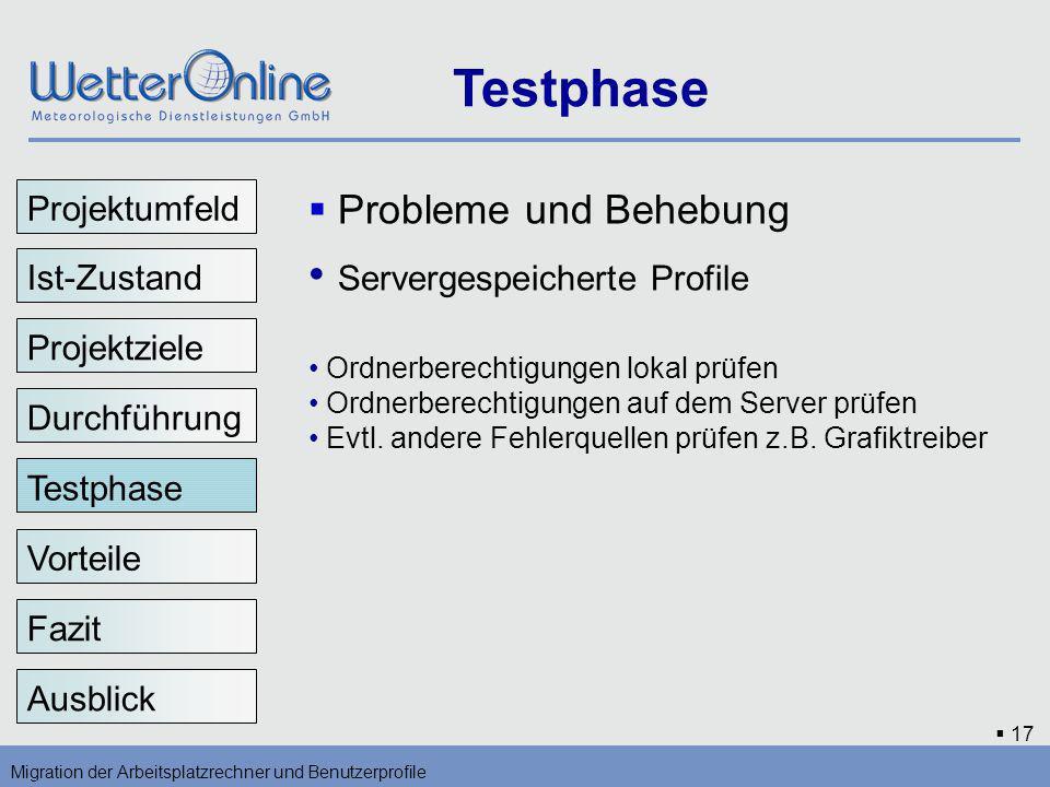 17 Testphase Migration der Arbeitsplatzrechner und Benutzerprofile Vorteile Fazit Ausblick Probleme und Behebung Servergespeicherte Profile Ordnerbere