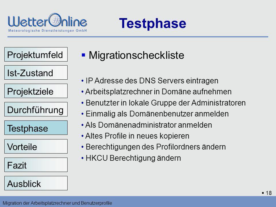 18 Testphase Migration der Arbeitsplatzrechner und Benutzerprofile Vorteile Fazit Ausblick Migrationscheckliste IP Adresse des DNS Servers eintragen A