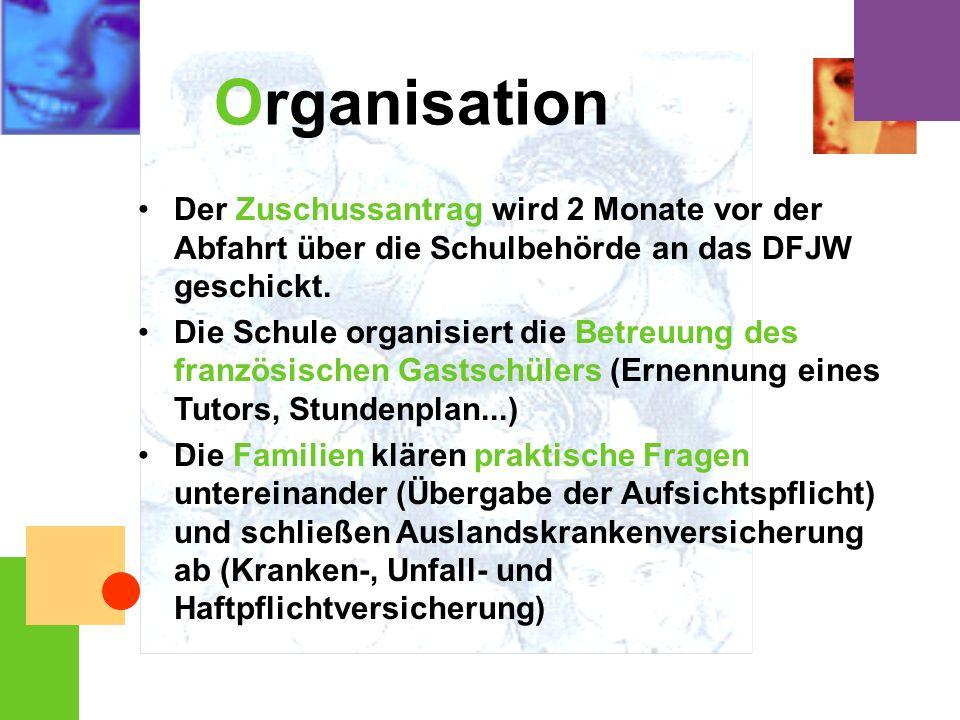 Organisation Der Zuschussantrag wird 2 Monate vor der Abfahrt über die Schulbehörde an das DFJW geschickt. Die Schule organisiert die Betreuung des fr
