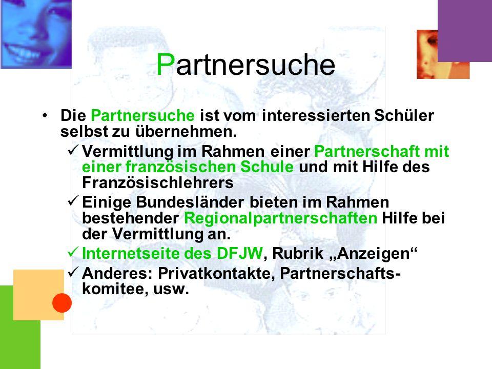 Partnersuche Die Partnersuche ist vom interessierten Schüler selbst zu übernehmen. Vermittlung im Rahmen einer Partnerschaft mit einer französischen S