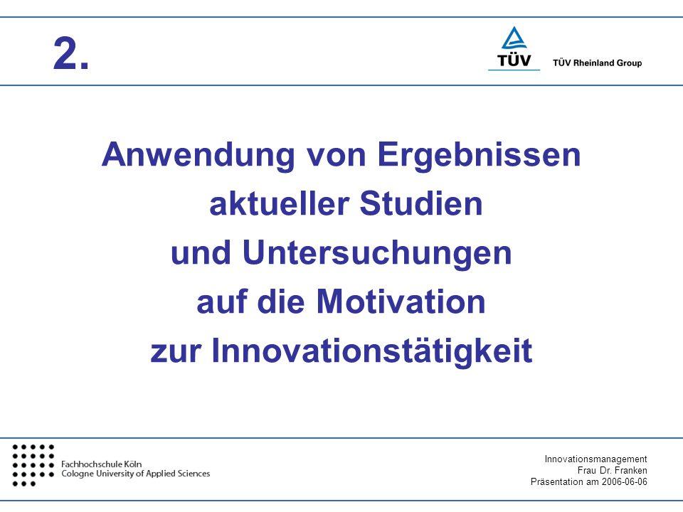 Innovationsmanagement Frau Dr. Franken Präsentation am 2006-06-06 Anwendung von Ergebnissen aktueller Studien und Untersuchungen auf die Motivation zu